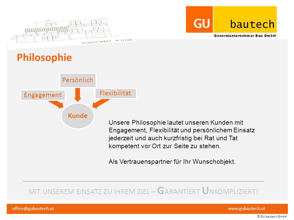 MIT UNSEREM EINSATZ ZU IHREM ZIEL – G ARANTIERT U NKOMPLIZIERT! office@gubautech.atwww.gubautech.at © GU bautech GmbH Standort Firmensitz: Kalsdorf be