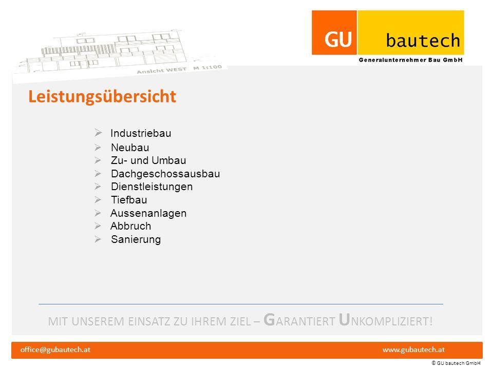 MIT UNSEREM EINSATZ ZU IHREM ZIEL – G ARANTIERT U NKOMPLIZIERT! office@gubautech.atwww.gubautech.at © GU bautech GmbH Philosophie Kunde Engagement Per