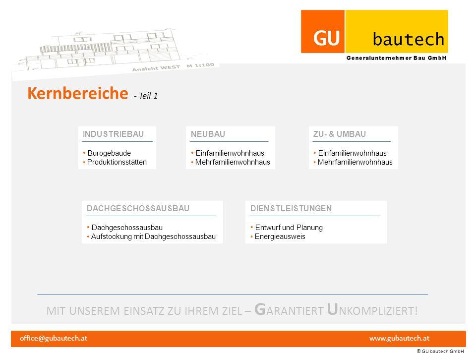 MIT UNSEREM EINSATZ ZU IHREM ZIEL – G ARANTIERT U NKOMPLIZIERT! office@gubautech.atwww.gubautech.at © GU bautech GmbH Leistungsübersicht Industriebau