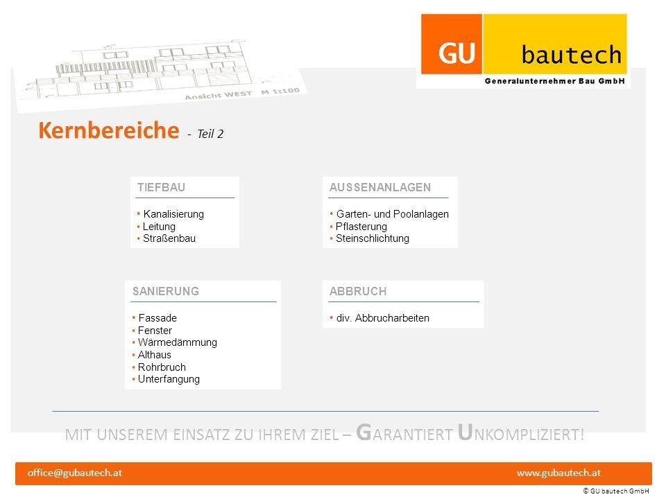 MIT UNSEREM EINSATZ ZU IHREM ZIEL – G ARANTIERT U NKOMPLIZIERT! office@gubautech.atwww.gubautech.at © GU bautech GmbH Kernbereiche - Teil 1 INDUSTRIEB