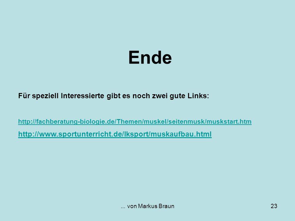 ... von Markus Braun23 Ende Für speziell Interessierte gibt es noch zwei gute Links: http://fachberatung-biologie.de/Themen/muskel/seitenmusk/muskstar