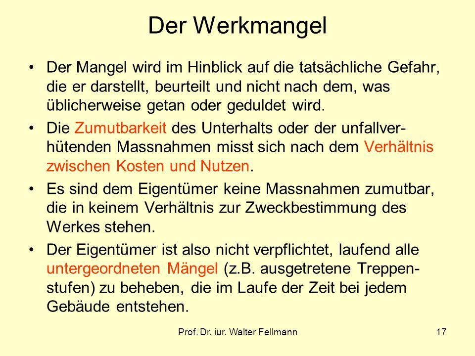 Prof. Dr. iur. Walter Fellmann17 Der Werkmangel Der Mangel wird im Hinblick auf die tatsächliche Gefahr, die er darstellt, beurteilt und nicht nach de