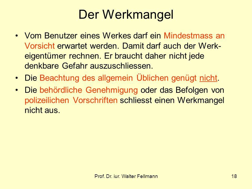 Prof. Dr. iur. Walter Fellmann18 Der Werkmangel Vom Benutzer eines Werkes darf ein Mindestmass an Vorsicht erwartet werden. Damit darf auch der Werk-