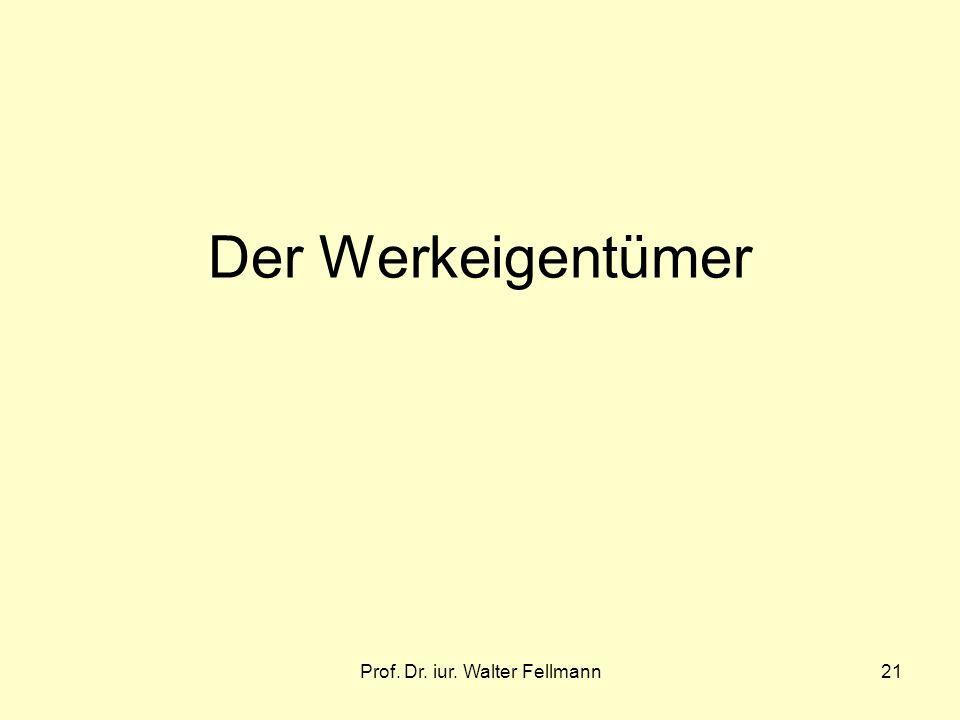 Prof. Dr. iur. Walter Fellmann21 Der Werkeigentümer