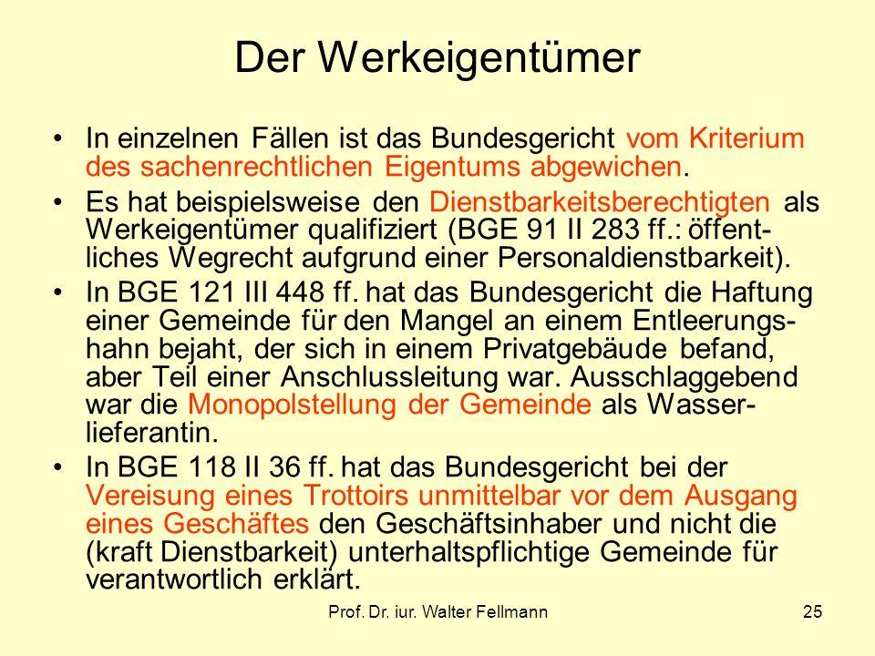 Prof. Dr. iur. Walter Fellmann25 Der Werkeigentümer In einzelnen Fällen ist das Bundesgericht vom Kriterium des sachenrechtlichen Eigentums abgewichen