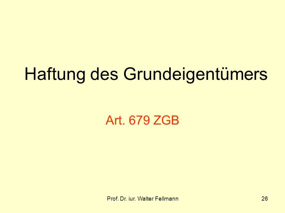 Prof. Dr. iur. Walter Fellmann26 Haftung des Grundeigentümers Art. 679 ZGB