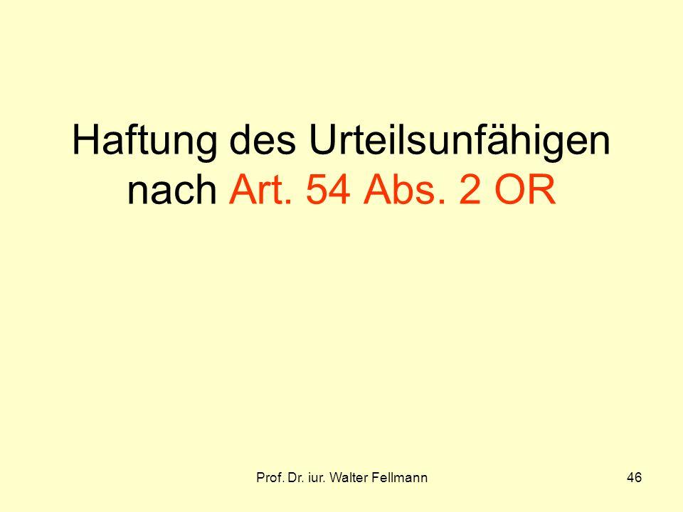 Prof. Dr. iur. Walter Fellmann46 Haftung des Urteilsunfähigen nach Art. 54 Abs. 2 OR