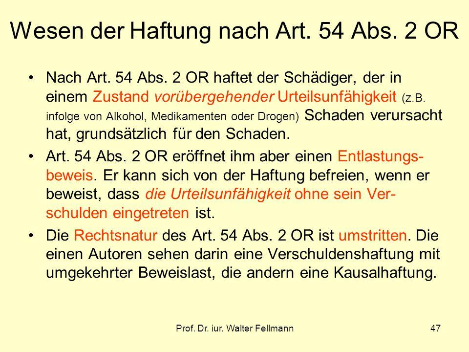 Prof. Dr. iur. Walter Fellmann47 Wesen der Haftung nach Art. 54 Abs. 2 OR Nach Art. 54 Abs. 2 OR haftet der Schädiger, der in einem Zustand vorübergeh