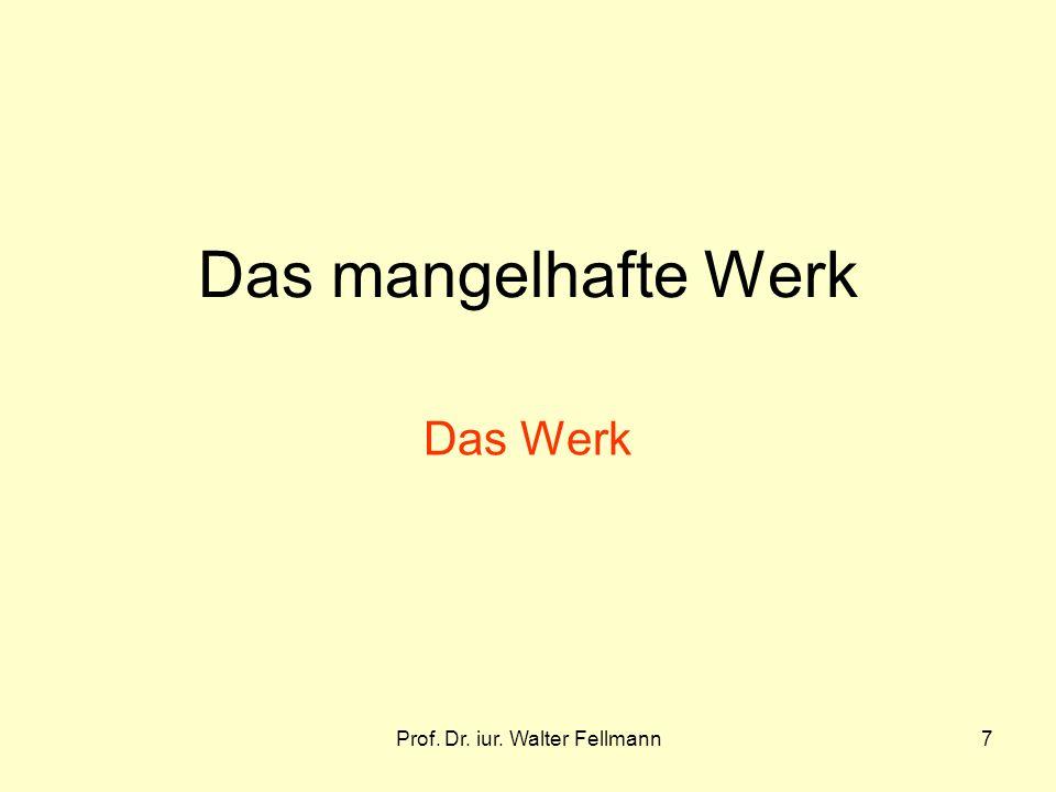Prof. Dr. iur. Walter Fellmann7 Das mangelhafte Werk Das Werk
