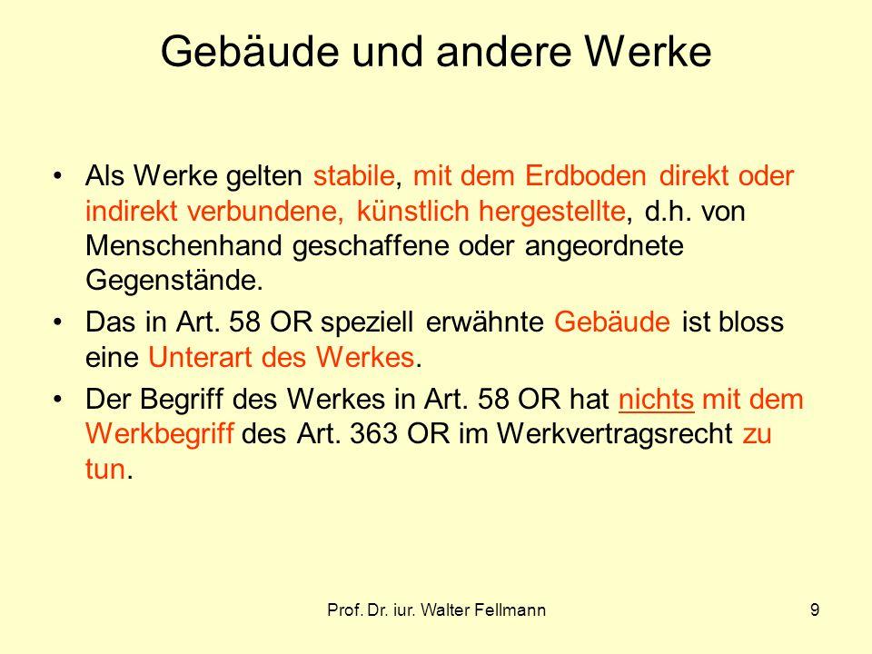 Prof. Dr. iur. Walter Fellmann9 Gebäude und andere Werke Als Werke gelten stabile, mit dem Erdboden direkt oder indirekt verbundene, künstlich hergest