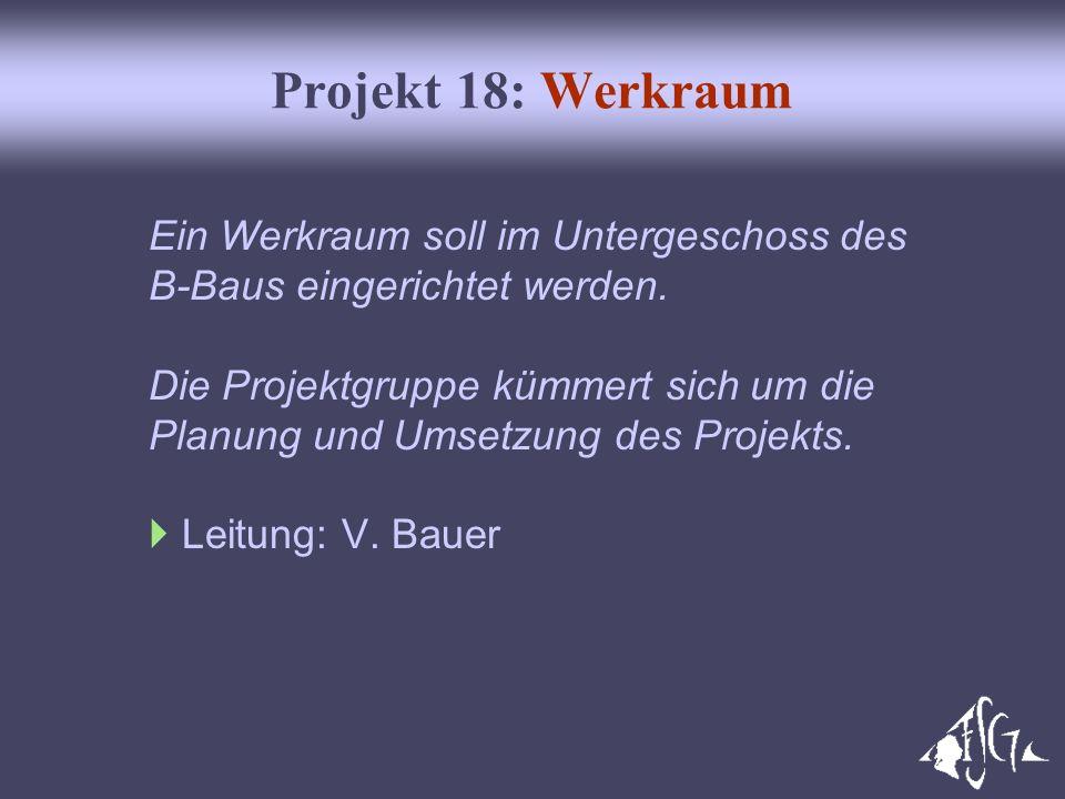Projekt 18: Werkraum Ein Werkraum soll im Untergeschoss des B-Baus eingerichtet werden. Die Projektgruppe kümmert sich um die Planung und Umsetzung de