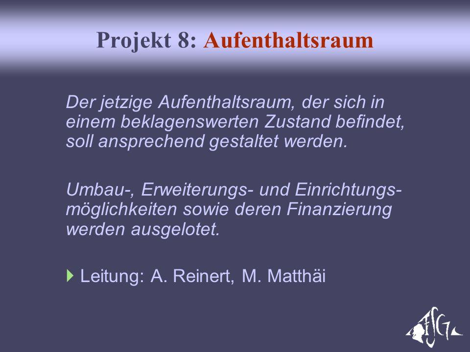 Projekt 8: Aufenthaltsraum Der jetzige Aufenthaltsraum, der sich in einem beklagenswerten Zustand befindet, soll ansprechend gestaltet werden. Umbau-,