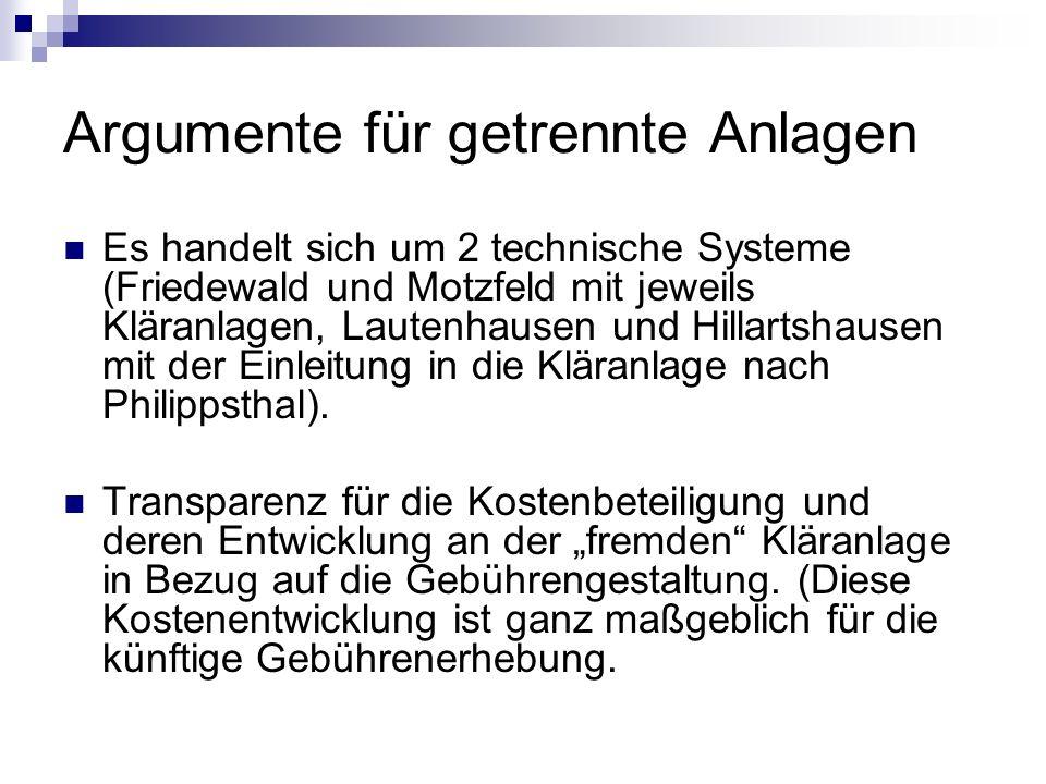 Argumente für getrennte Anlagen Es handelt sich um 2 technische Systeme (Friedewald und Motzfeld mit jeweils Kläranlagen, Lautenhausen und Hillartshau