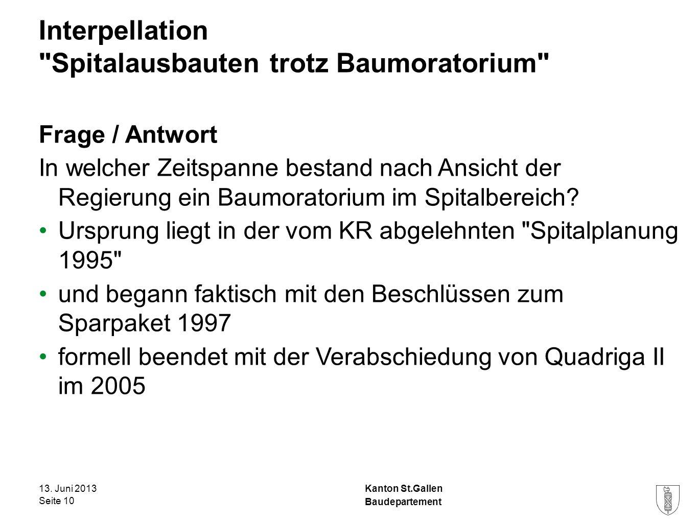 Kanton St.Gallen Interpellation Spitalausbauten trotz Baumoratorium Frage / Antwort In welcher Zeitspanne bestand nach Ansicht der Regierung ein Baumoratorium im Spitalbereich.