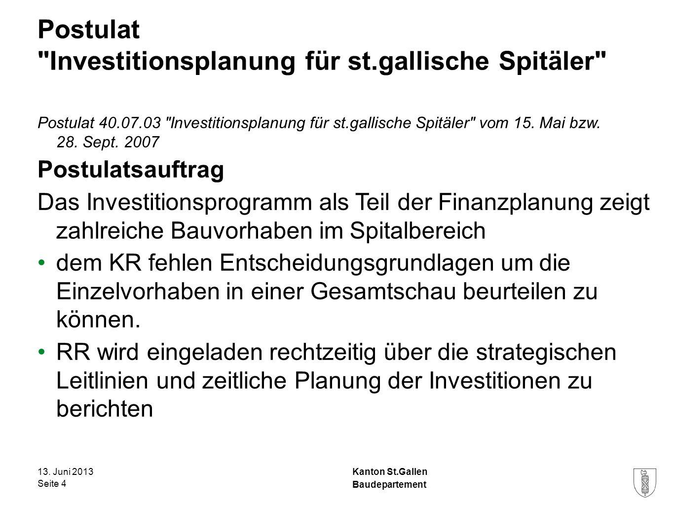 Kanton St.Gallen Postulat Investitionsplanung für st.gallische Spitäler Postulat 40.07.03 Investitionsplanung für st.gallische Spitäler vom 15.