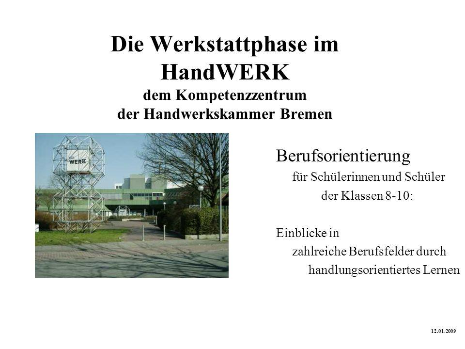 Die Werkstattphase im HandWERK dem Kompetenzzentrum der Handwerkskammer Bremen Berufsorientierung für Schülerinnen und Schüler der Klassen 8-10: Einbl