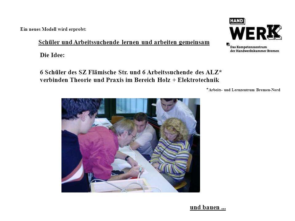Ein neues Modell wird erprobt: Schüler und Arbeitssuchende lernen und arbeiten gemeinsam Die Idee: 6 Schüler des SZ Flämische Str. und 6 Arbeitssuchen