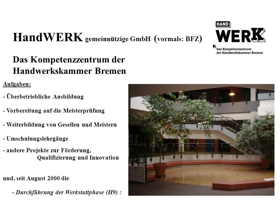 HandWERK gemeinnützige GmbH ( vormals: BFZ ) Das Kompetenzzentrum der Handwerkskammer Bremen Aufgaben: - Überbetriebliche Ausbildung - Vorbereitung au