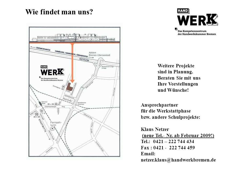 Wie findet man uns? Ansprechpartner für die Werkstattphase bzw. andere Schulprojekte: Klaus Netzer (neue Tel.- Nr. ab Februar 2009!) Tel.: 0421 – 222