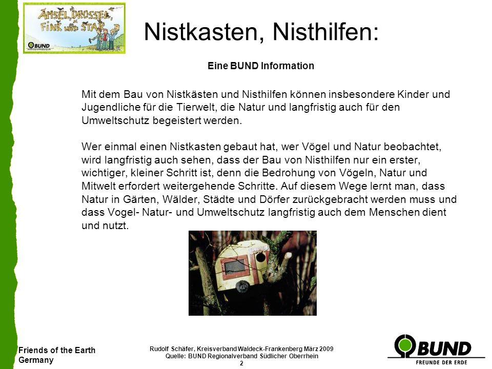 Friends of the Earth Germany Rudolf Schäfer, Kreisverband Waldeck-Frankenberg März 2009 Quelle: BUND Regionalverband Südlicher Oberrhein 3 Nistkasten, Nisthilfen: Höhlenbrüter Höhlenbrüter sind Vögel, die ihre Nester in Höhlungen bauen.