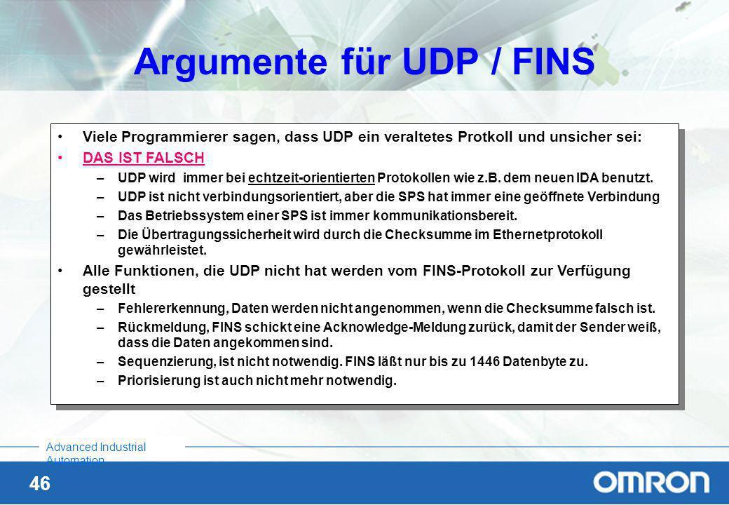 45 Advanced Industrial Automation Vergleich: TCP oder UDP UDP fügt nur die Portnummer dem Protokoll zu und gibt sonst die Daten einfach weiter an die