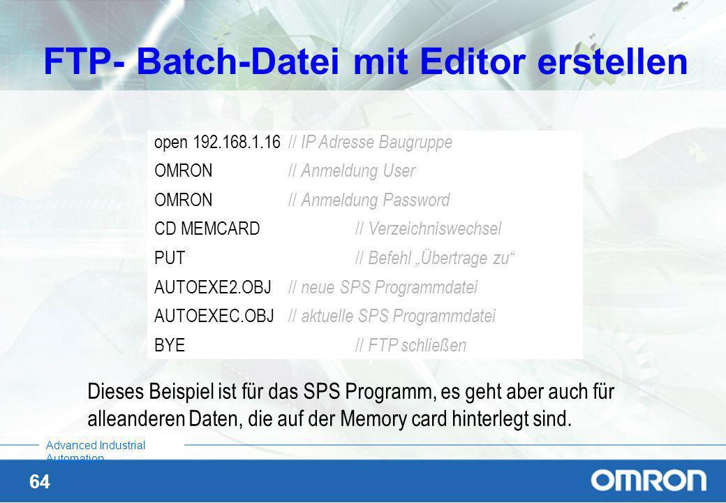 63 Advanced Industrial Automation FTP mit Batch-Datei aufrufen Mit dem Befehl FTP –s: und dem Namen der Datei, wo die Kommunikationsdaten hinterlegt s
