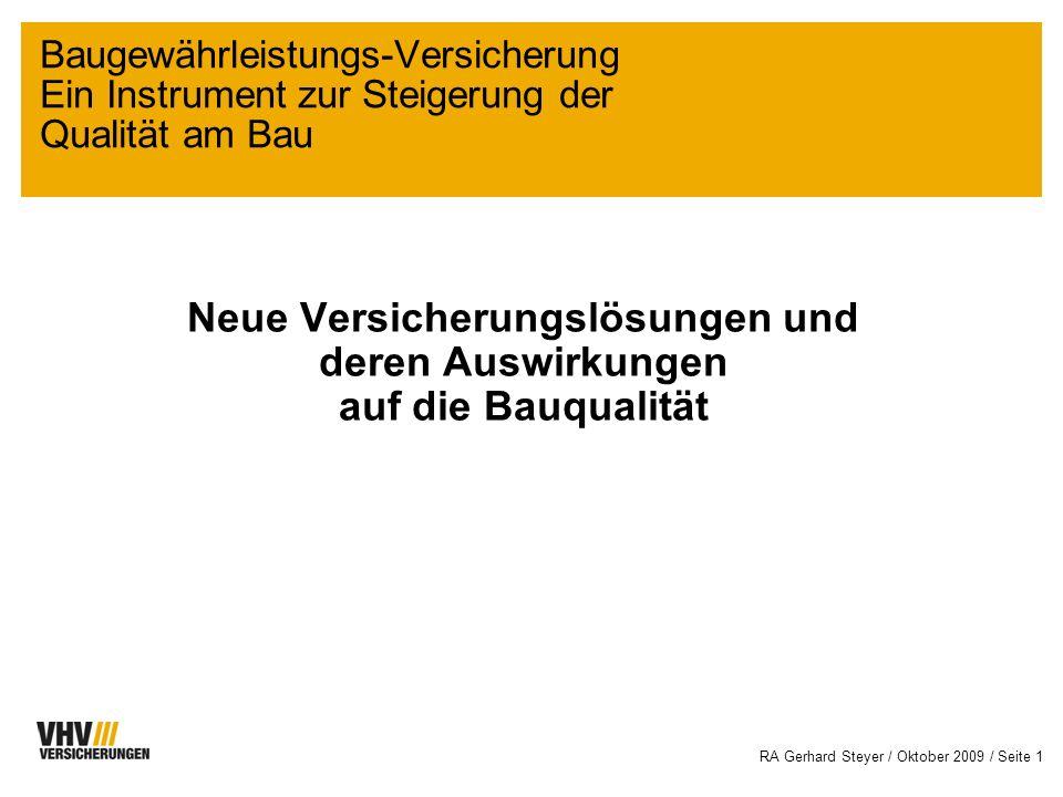RA Gerhard Steyer / Oktober 2009 / Seite 1 Neue Versicherungslösungen und deren Auswirkungen auf die Bauqualität Baugewährleistungs-Versicherung Ein Instrument zur Steigerung der Qualität am Bau