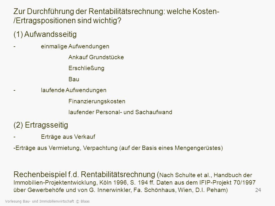 Vorlesung Bau- und Immobilienwirtschaft © Blaas 24 Zur Durchführung der Rentabilitätsrechnung: welche Kosten- /Ertragspositionen sind wichtig? (1) Auf