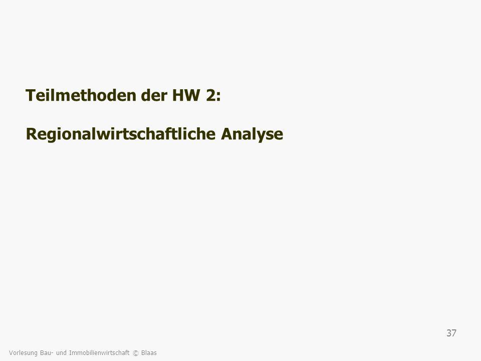 Vorlesung Bau- und Immobilienwirtschaft © Blaas 37 Teilmethoden der HW 2: Regionalwirtschaftliche Analyse