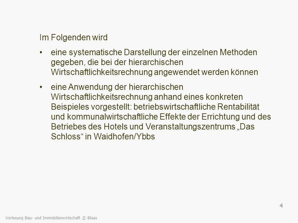Vorlesung Bau- und Immobilienwirtschaft © Blaas 5 Methodik Die hierarchische Wirtschaftlichkeitsrechnung trägt ihren Namen aufgrund der verschiedenen Betrachtungsebenen, auf denen die Wirtschaftlichkeit untersucht wird.