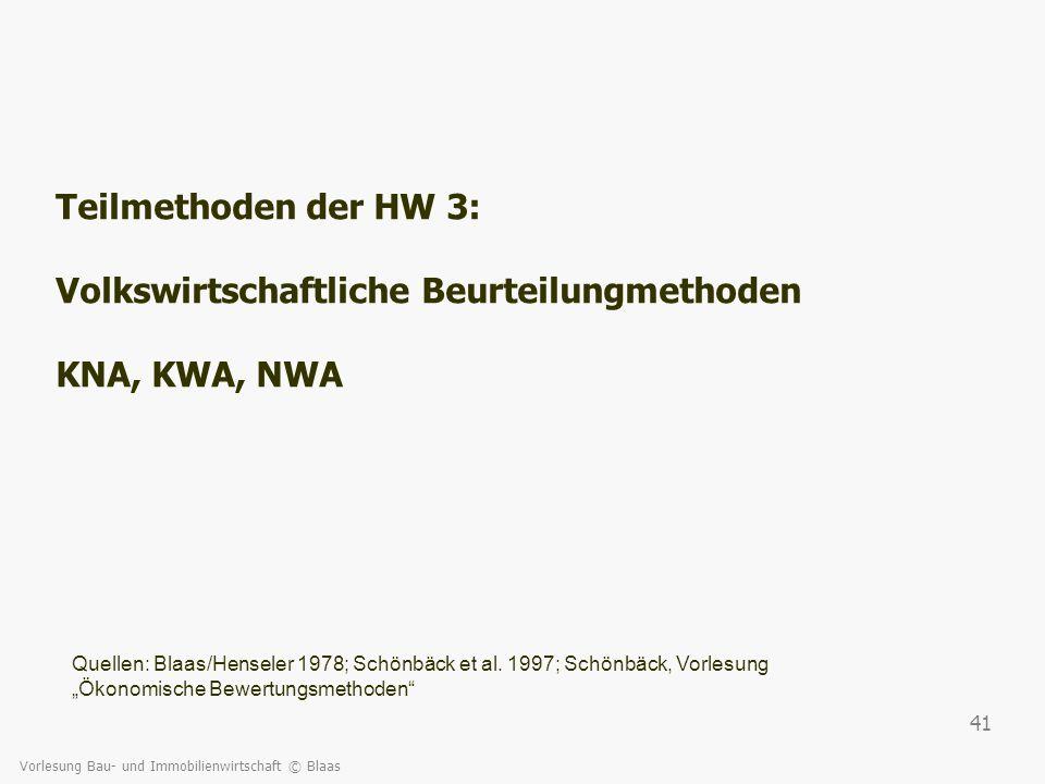 Vorlesung Bau- und Immobilienwirtschaft © Blaas 41 Teilmethoden der HW 3: Volkswirtschaftliche Beurteilungmethoden KNA, KWA, NWA Quellen: Blaas/Hensel