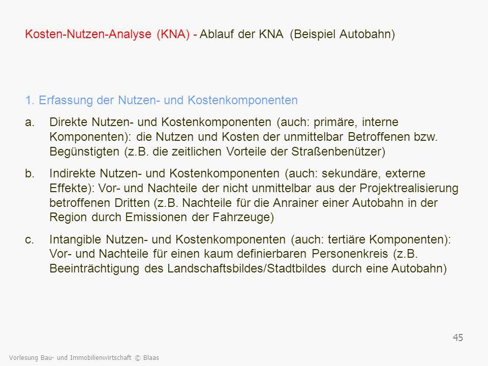 Vorlesung Bau- und Immobilienwirtschaft © Blaas 45 Kosten-Nutzen-Analyse (KNA) - Ablauf der KNA (Beispiel Autobahn) 1. Erfassung der Nutzen- und Koste
