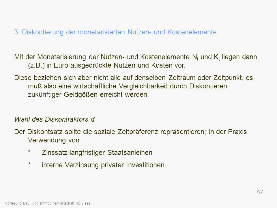 Vorlesung Bau- und Immobilienwirtschaft © Blaas 47 3. Diskontierung der monetarisierten Nutzen- und Kostenelemente Mit der Monetarisierung der Nutzen-