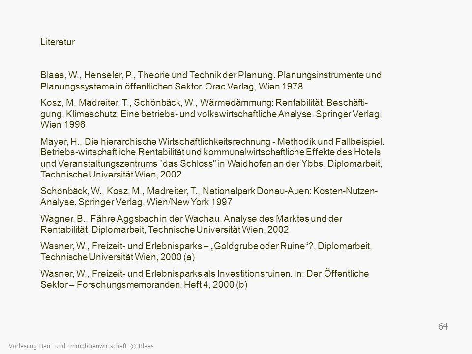 Vorlesung Bau- und Immobilienwirtschaft © Blaas 64 Literatur Blaas, W., Henseler, P., Theorie und Technik der Planung. Planungsinstrumente und Planung