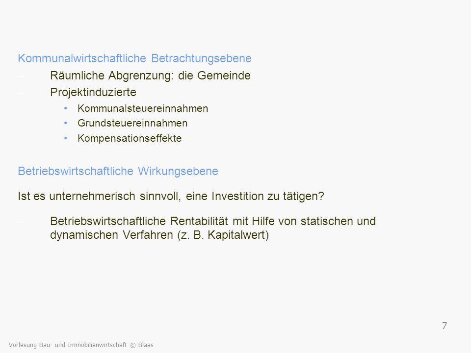 Vorlesung Bau- und Immobilienwirtschaft © Blaas 7 Kommunalwirtschaftliche Betrachtungsebene –Räumliche Abgrenzung: die Gemeinde –Projektinduzierte Kom