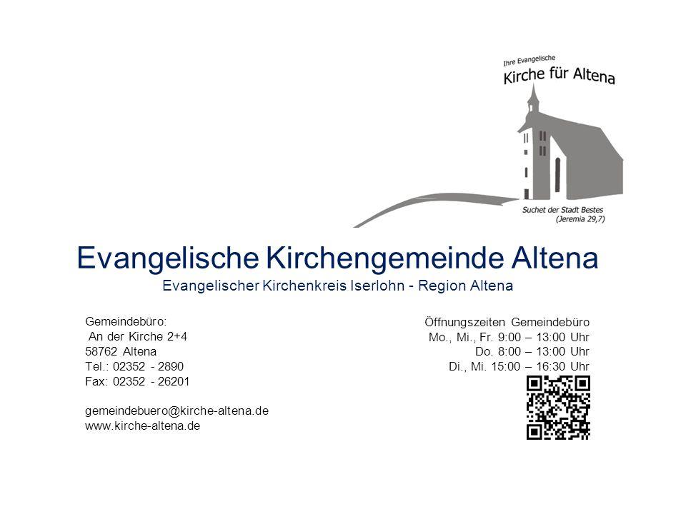 Gemeindebüro: An der Kirche 2+4 58762 Altena Tel.: 02352 - 2890 Fax: 02352 - 26201 gemeindebuero@kirche-altena.de www.kirche-altena.de Evangelische Kirchengemeinde Altena Evangelischer Kirchenkreis Iserlohn - Region Altena Öffnungszeiten Gemeindebüro Mo., Mi., Fr.
