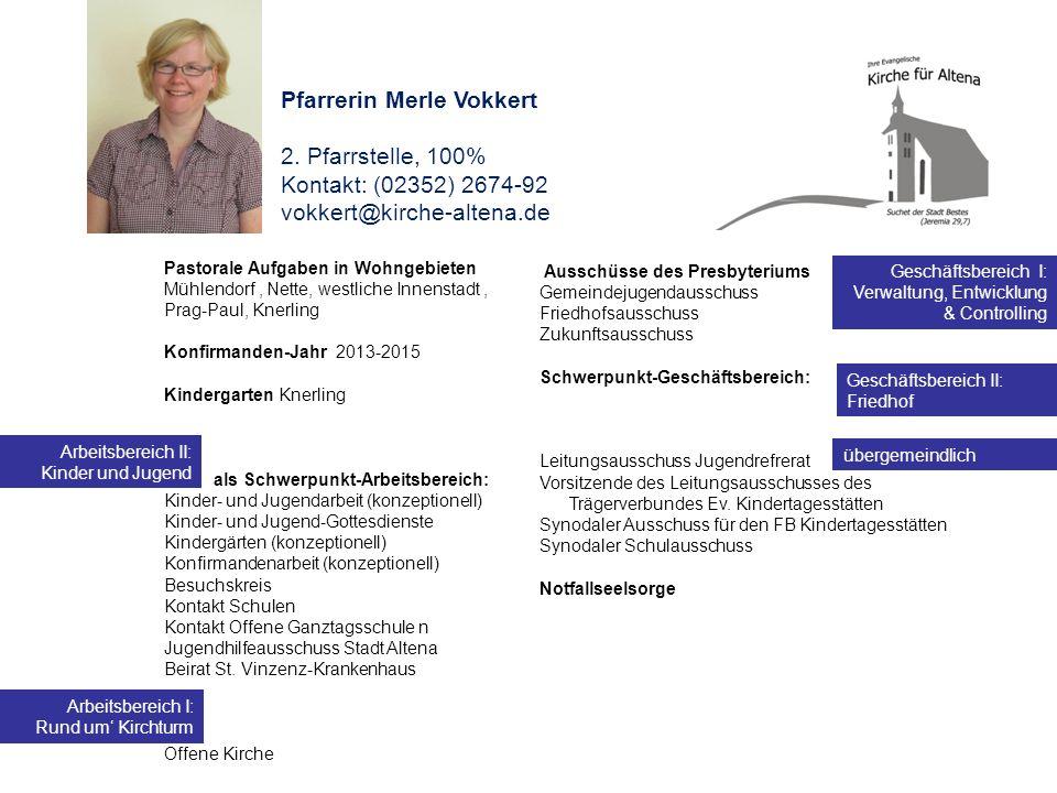 Pfarrerin Merle Vokkert 2. Pfarrstelle, 100% Kontakt: (02352) 2674-92 vokkert@kirche-altena.de Pastorale Aufgaben in Wohngebieten Mühlendorf, Nette, w