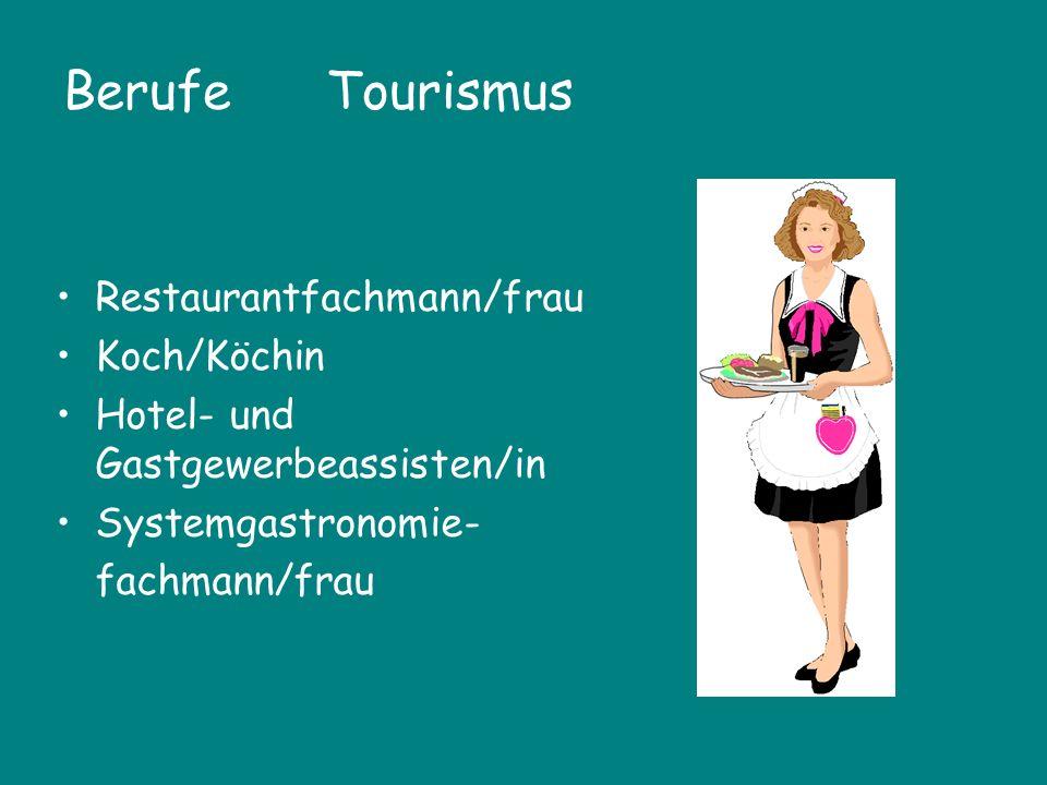 Berufe Tourismus Restaurantfachmann/frau Koch/Köchin Hotel- und Gastgewerbeassisten/in Systemgastronomie- fachmann/frau