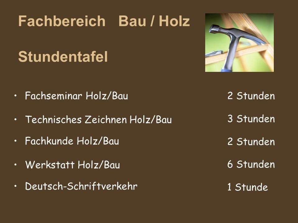 Fachbereich Bau / Holz Stundentafel Fachseminar Holz/Bau Technisches Zeichnen Holz/Bau Fachkunde Holz/Bau Werkstatt Holz/Bau Deutsch-Schriftverkehr 2
