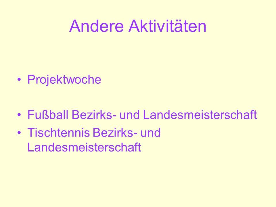 Andere Aktivitäten Projektwoche Fußball Bezirks- und Landesmeisterschaft Tischtennis Bezirks- und Landesmeisterschaft