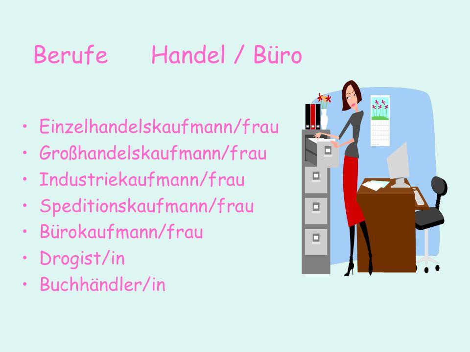 Berufe Handel / Büro Einzelhandelskaufmann/frau Großhandelskaufmann/frau Industriekaufmann/frau Speditionskaufmann/frau Bürokaufmann/frau Drogist/in B