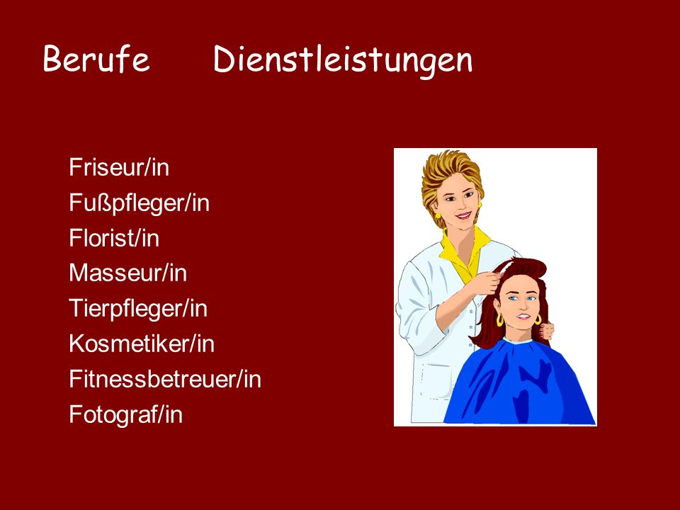 Berufe Dienstleistungen Friseur/in Fußpfleger/in Florist/in Masseur/in Tierpfleger/in Kosmetiker/in Fitnessbetreuer/in Fotograf/in