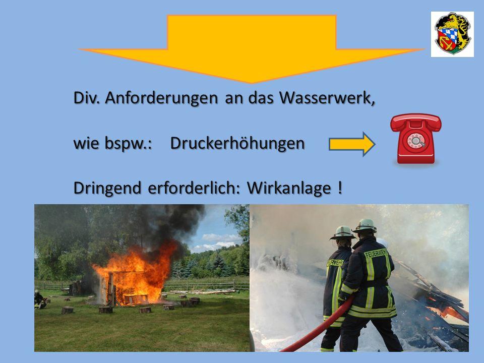 Div. Anforderungen an das Wasserwerk, wie bspw.:Druckerhöhungen wie bspw.:Druckerhöhungen Dringend erforderlich: Wirkanlage !