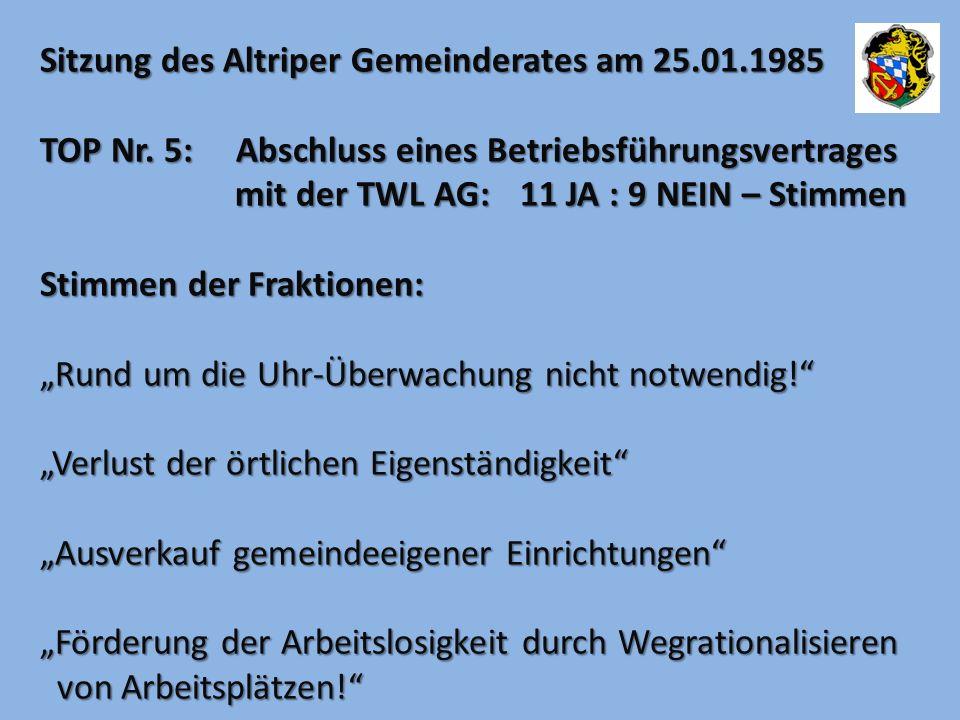Sitzung des Altriper Gemeinderates am 25.01.1985 TOP Nr. 5: Abschluss eines Betriebsführungsvertrages mit der TWL AG:11 JA : 9 NEIN – Stimmen Stimmen