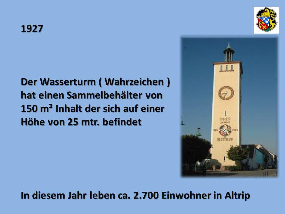 1927 Der Wasserturm ( Wahrzeichen ) hat einen Sammelbehälter von 150 m³ Inhalt der sich auf einer Höhe von 25 mtr. befindet In diesem Jahr leben ca. 2