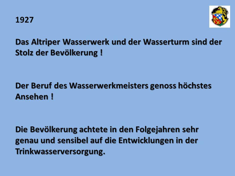 1927 Das Altriper Wasserwerk und der Wasserturm sind der Stolz der Bevölkerung ! Der Beruf des Wasserwerkmeisters genoss höchstes Ansehen ! Die Bevölk