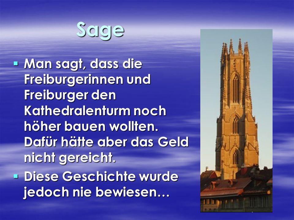 Sage Man sagt, dass die Freiburgerinnen und Freiburger den Kathedralenturm noch höher bauen wollten. Dafür hätte aber das Geld nicht gereicht. Man sag