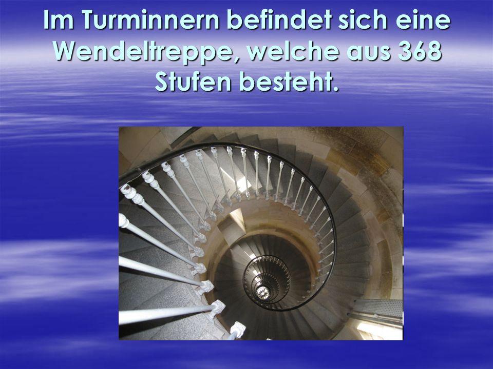 Im Turminnern befindet sich eine Wendeltreppe, welche aus 368 Stufen besteht.