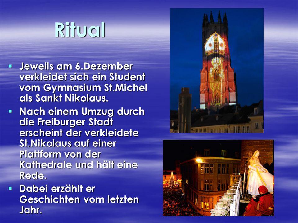 Ritual Jeweils am 6.Dezember verkleidet sich ein Student vom Gymnasium St.Michel als Sankt Nikolaus. Jeweils am 6.Dezember verkleidet sich ein Student