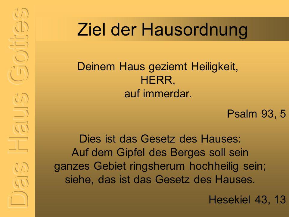 Ziel der Hausordnung Deinem Haus geziemt Heiligkeit, HERR, auf immerdar. Psalm 93, 5 Dies ist das Gesetz des Hauses: Auf dem Gipfel des Berges soll se